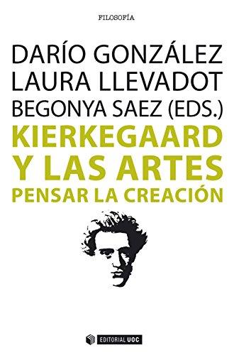 Kierkegaard y las artes. Pensar la creación (Manuales) (Spanish Edition) - Kindle edition by Darío González Vazquez, Laura Llevadot Pascual, Begonya Sáez ...