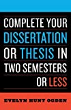 img - for Complete Your Dissertation or Thesis in Two Semesters or Less by Evelyn Hunt Ogden (2006-12-21) book / textbook / text book