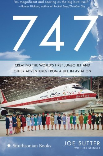 747: Creating the World's First Jumbo Jet and Other Adventures from a Life in Aviation (First Jet Aircraft)