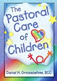 img - for The Pastoral Care of Children (Haworth Religion and Mental Health) book / textbook / text book