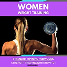 Women Weight Training: Two-Book Bundle: Strength Training for Women & Strength Training Nutrition 101 Audiobook by Marc McLean Narrated by Evan Schmitt