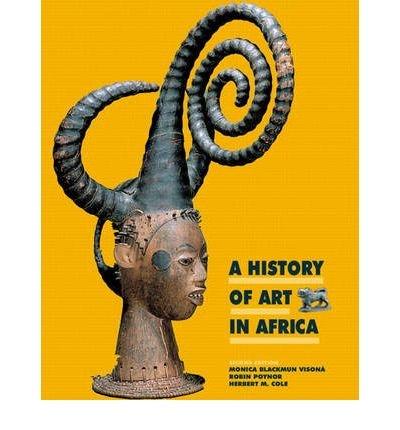 [(A History of Art in Africa )] [Author: Monica Blackmun Visona] [Jul-2007]