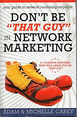 "Don't Be ""That Guy"" in Network Marketing"