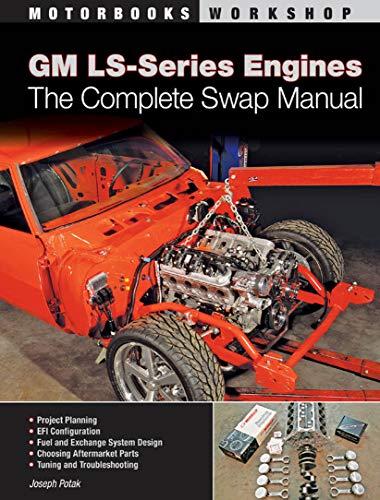 GM LS-Series Engines:The Complete Swap Manual (Motorbooks Workshop)