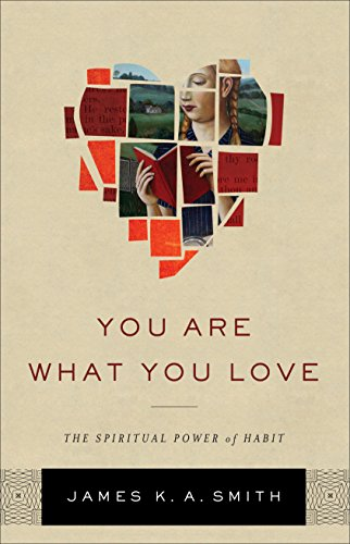 You are what you love the spiritual power of habit kindle edition you are what you love the spiritual power of habit by smith james fandeluxe Gallery