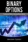 Binary Options: Fundamental Skills To Dominate Binary Options (Trading,Stocks,Day Trading,Binary Options)