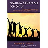 Trauma-Sensitive Schools: Learning Communities Transforming Children's Lives, K - 5