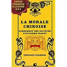 La Morale Chinoise: Fondement des sociétés d'Extrême-Orient (French Edition)