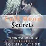 On the Run: Full Moon Secrets, Book Four | Sophia Wilde