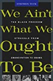 We Ain′t What We Ought to be – The Black Freedom Struggle from Emancipation to Obama