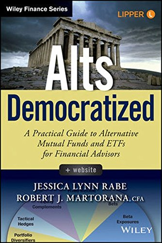 Alts Democratized, + Website: A Practical Guide to Alternative Mutual Funds and ETFs for Financial Advisors (Wiley Finance) by Wiley