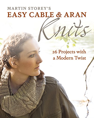 Easy Cable Knitting (Easy Cable and Aran Knits: 26 Projects with a Modern Twist)