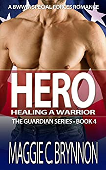 MILITARY ROMANCE: Hero: Healing a Warrior, Book 4: A BWWM Interracial Multicultural Romance (The Guardian Series) by [Brynnon, Maggie C.]