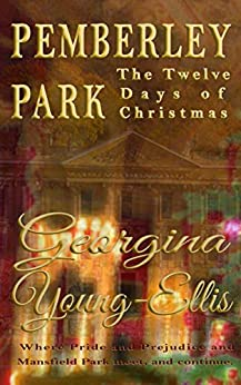 Pemberley Park - The Twelve Days of Christmas: Where Pride and Prejudice and Mansfield Park Meet, and Continue by [Young-Ellis, Georgina]