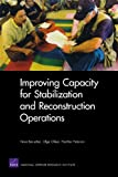 Improving Capacity for Stabilization and Reconstruction Operations, Nora Bensahel and Olga Oliker, 0833046985