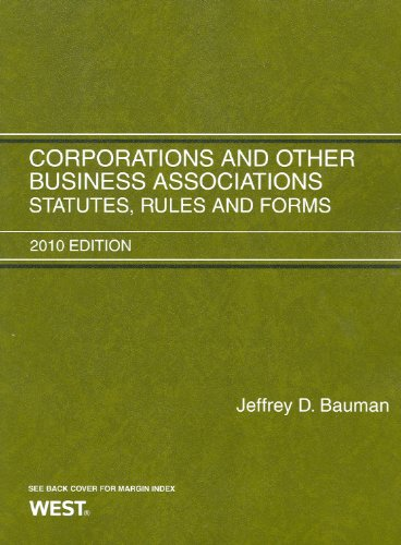 Corporations and Other Business Associations: Statutes, Rules and Forms, 2010