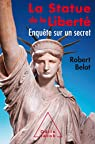 La statue de la liberté: Enquête sur un secret par Belot