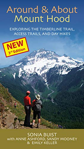 Around & About Mount Hood: Exploring the Timberline Trail, Access Trails and Day Hikes, 3rd Edition (Hood Guide)