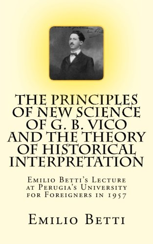 The Principles of New Science of G. B. Vico and The Theory of Historical Interpretation: Emilio Betti's Lecture at the U