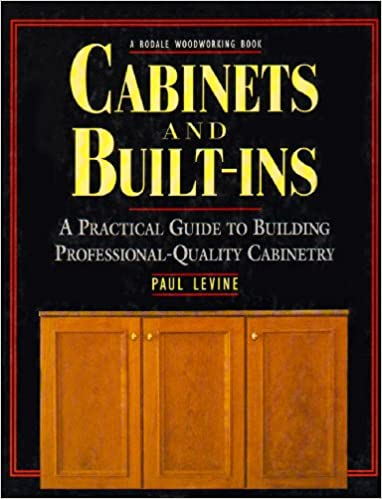 Cabinets And Built Ins: A Practical Guide To Building Professional Quality  Cabinetry: Paul Levine: 9780875965901: Amazon.com: Books