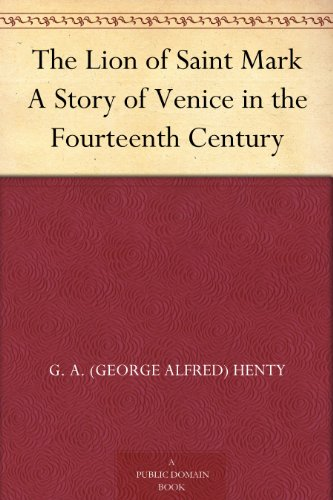 The Lion of Saint Mark A Story of Venice in the Fourteenth Century by [Henty, G. A. (George Alfred)]