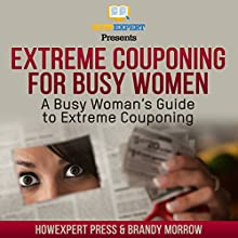 Extreme Couponing for Busy Women: A Busy Woman's Guide to Extreme Couponing Audiobook by  HowExpert Press, Brandy Morrow Narrated by Suzanne Moore