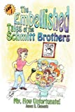 The Embellished Tales of the Schmitt Brothers: Volume 1 My, How Unfortuneate!