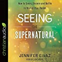 Seeing the Supernatural Audiobook by Jennifer Eivaz Narrated by Lisa Larsen