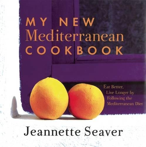 My New Mediterranean Cookbook: Eat Better, Live Longer by Following the Mediterranean Diet by Jeannette Seaver