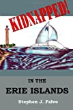 Kidnapped... in the Erie Islands, Stephen J. Falvo, 1470127253