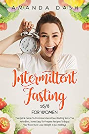 Intermittent Fasting 16/8 for Women: The Quick Guide to Combine Intermittent Fasting with the Keto Diet: Some easy-to-prepare Recipes to Enjoy your Food and Lose Weight in Just 30 Days