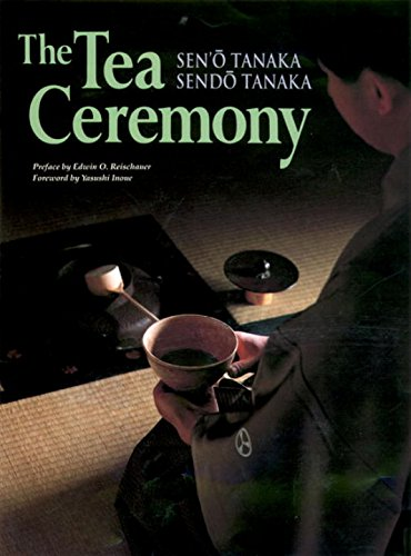 The Tea Ceremony by Seno Tanaka, Sendo Tanaka, Edwin O. Reischauer
