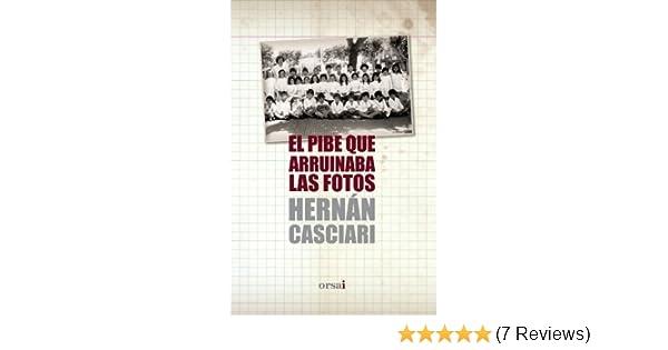 El Pibe Que Arruinaba Las Fotos: HERNAN CASCIARI: 9788415525059: Amazon.com: Books