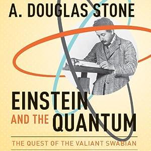 Amazon.com: Einstein and the Quantum: The Quest of the Valiant Swabian  (Audible Audio Edition): A. Douglas Stone, Gabriel Vaughan, Audible  Studios: Books