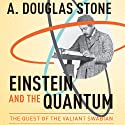 Einstein and the Quantum: The Quest of the Valiant Swabian Audiobook by A. Douglas Stone Narrated by Gabriel Vaughan