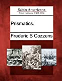 Prismatics, Frederic S. Cozzens, 127566914X
