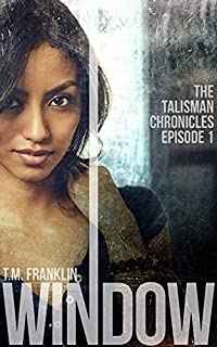 Window: The Talisman Chronicles, Episode 1 by T.M. Franklin ebook deal