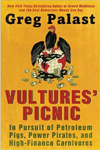 Vultures' Picnic: In Pursuit of Petroleum Pigs, Power Pirates, and High-Finance Carnivores, Palast, Greg