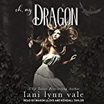 Oh, My Dragon: I Like Big Dragons Series, Book 3   Lani Lynn Vale