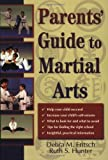 Parents' Guide to Martial Arts, Ruth M. Hunter and Debra M. Fritsch, 1880336227