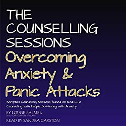 The Counseling Sessions: Overcoming Anxiety & Panic Attacks, Volume 1