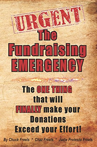 The Fundraising Emergency: The ONE THING that will FINALLY make your Donations Exceed your Effort!