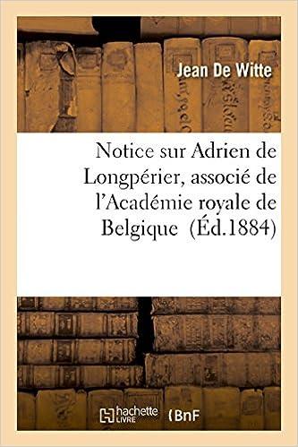 Téléchargement d'ebooks en anglais Notice sur Adrien de Longpérier, associé de l'Académie royale de Belgique PDF