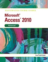 Illustrated Course Guide: Microsoft Access 2010 Advanced Front Cover