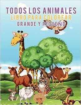 Todos Los Animales Libro Para Colorear Grande Y Pequeño Spanish