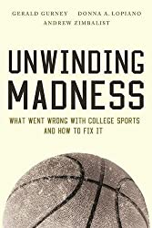 Unwinding Madness: What Went Wrong with College Sports—and How to Fix It