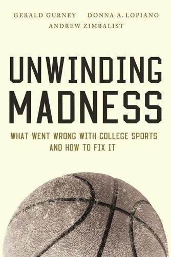 Unwinding Madness: What Went Wrong with College Sportsand How to Fix It
