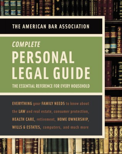 American Bar Association Complete Personal Legal Guide: The Essential Reference for Every Household (American Bar Association Personal Legal Guide)