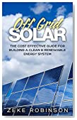 Off Grid Solar: The cost effective guide for building a clean & renewable energy system