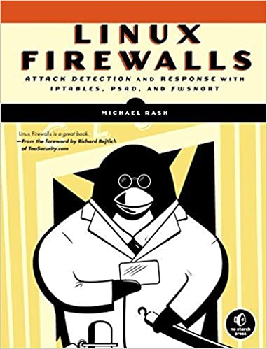 Linux Firewalls: Attack Detection and Response with iptables, psad, and fwsnort by Rash, Michael (2007)